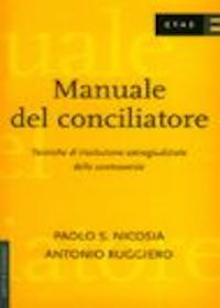 Manuale del conciliatore. Tecniche di risoluzione extragiudiziale delle controversie