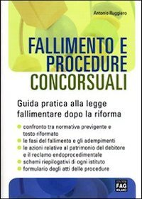 Fallimento e procedure concorsuali. Guida pratica alla legge fallimentare dopo la riforma